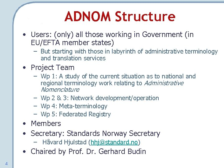 ADNOM Structure • Users: (only) all those working in Government (in EU/EFTA member states)