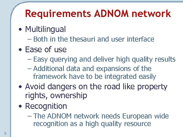 Requirements ADNOM network • Multilingual – Both in thesauri and user interface • Ease