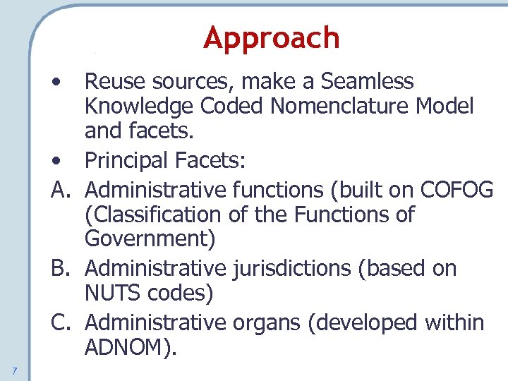 Approach • Reuse sources, make a Seamless Knowledge Coded Nomenclature Model and facets. •