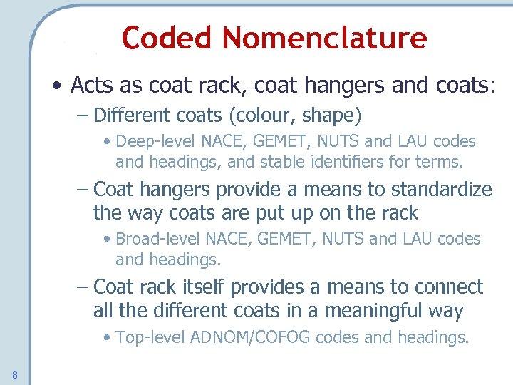Coded Nomenclature • Acts as coat rack, coat hangers and coats: – Different coats