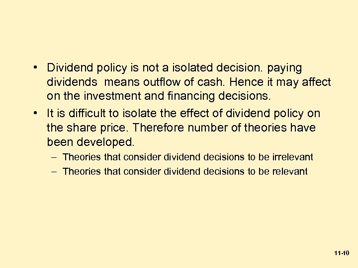 • Dividend policy is not a isolated decision. paying dividends means outflow of