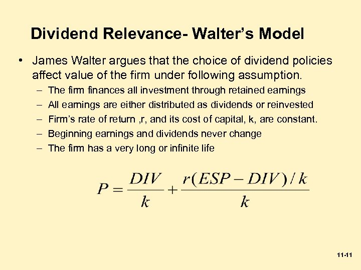 Dividend Relevance- Walter's Model • James Walter argues that the choice of dividend policies