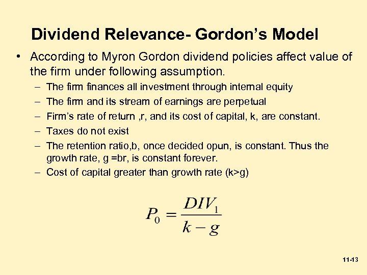 Dividend Relevance- Gordon's Model • According to Myron Gordon dividend policies affect value of