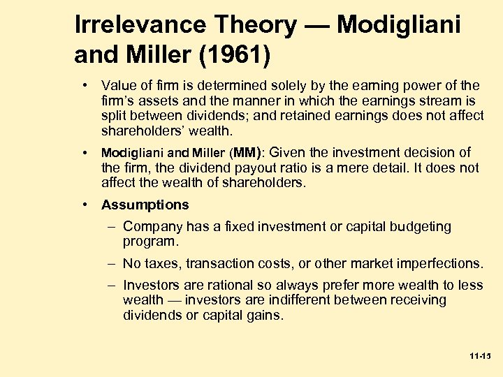 Irrelevance Theory — Modigliani and Miller (1961) • Value of firm is determined solely