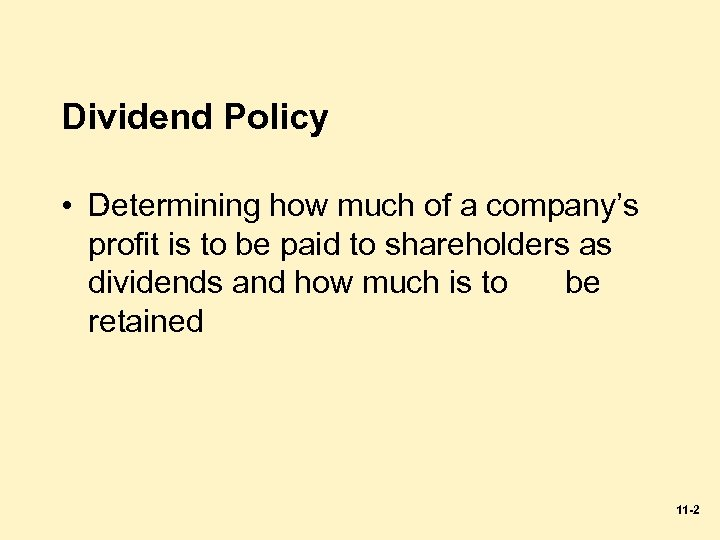 Dividend Policy. • Determining how much of a company's profit is to be paid