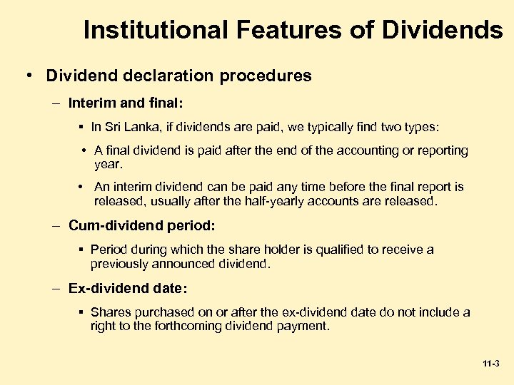 Institutional Features of Dividends • Dividend declaration procedures – Interim and final: § In