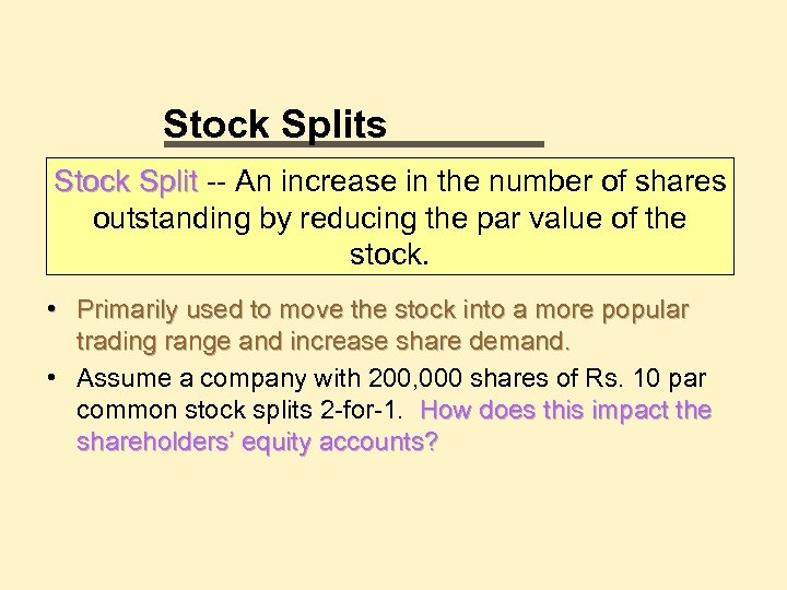 Stock Splits Stock Split -- An increase in the number of shares outstanding by