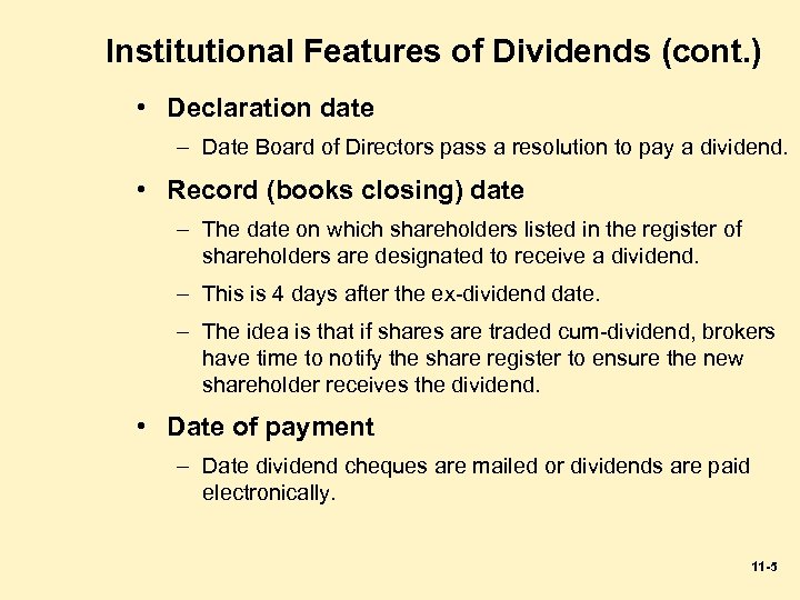 Institutional Features of Dividends (cont. ) • Declaration date – Date Board of Directors