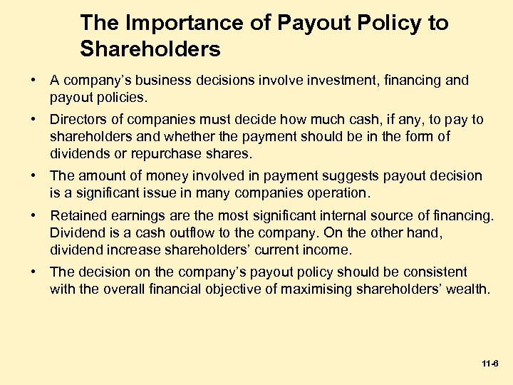 The Importance of Payout Policy to Shareholders • A company's business decisions involve investment,