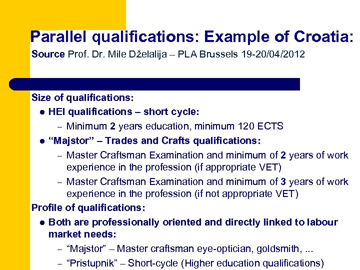 Parallel qualifications: Example of Croatia: Source Prof. Dr. Mile Dželalija – PLA Brussels 19