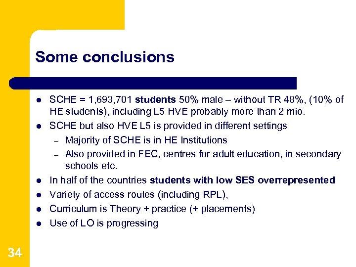 Some conclusions l l l 34 SCHE = 1, 693, 701 students 50% male