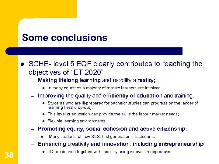 Some conclusions l SCHE- level 5 EQF clearly contributes to reaching the objectives of