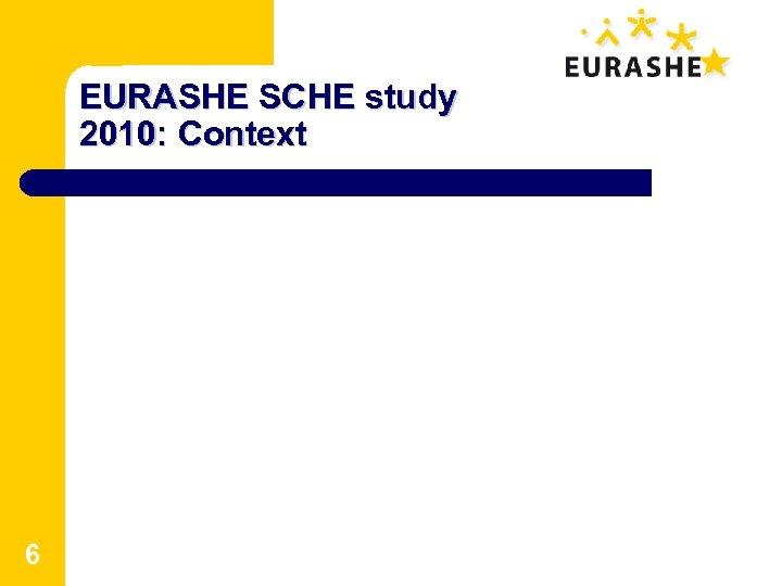 EURASHE SCHE study 2010: Context 6
