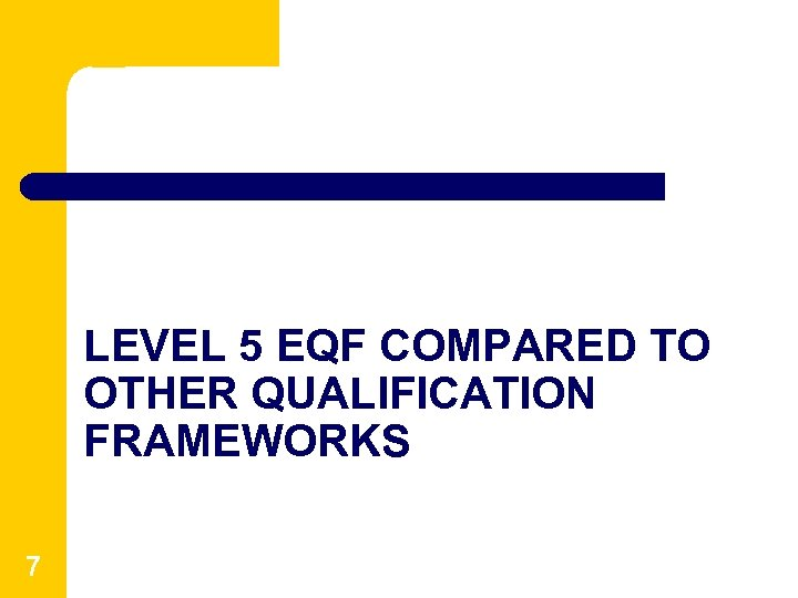 LEVEL 5 EQF COMPARED TO OTHER QUALIFICATION FRAMEWORKS 7