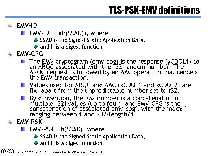 10 /13 TLS-PSK-EMV definitions EMV-ID = h(h(SSAD)), where SSAD is the Signed Static Application