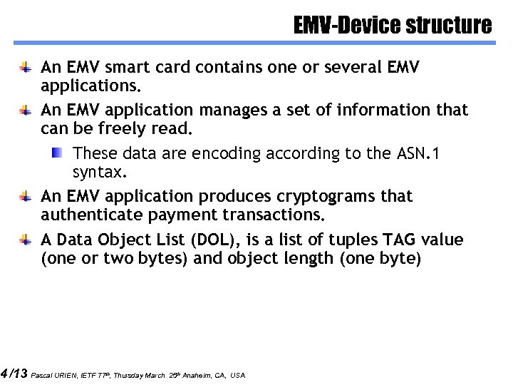 4 /13 EMV-Device structure An EMV smart card contains one or several EMV applications.