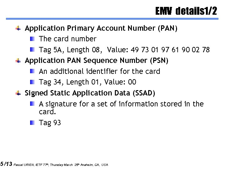 5 /13 EMV details 1/2 Application Primary Account Number (PAN) The card number Tag