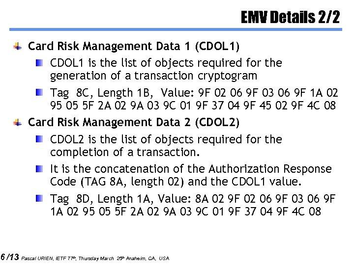 6 /13 EMV Details 2/2 Card Risk Management Data 1 (CDOL 1) CDOL 1