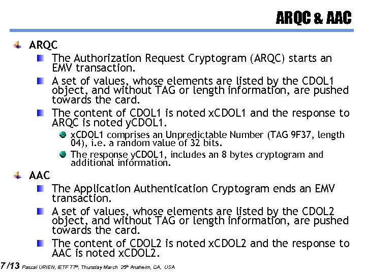 7 /13 ARQC & AAC ARQC The Authorization Request Cryptogram (ARQC) starts an EMV
