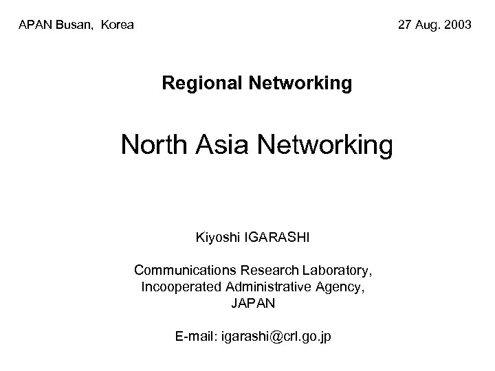 APAN Busan, Korea 27 Aug. 2003 Regional Networking North Asia Networking Kiyoshi IGARASHI Communications