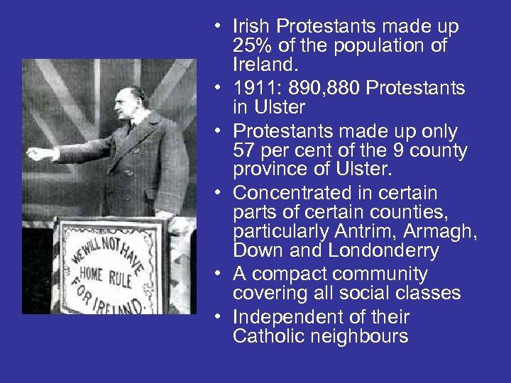 • Irish Protestants made up 25% of the population of Ireland. • 1911: