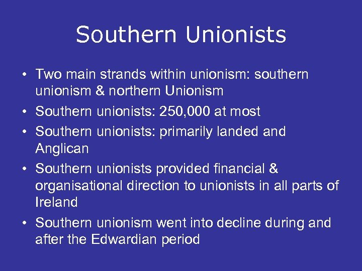Southern Unionists • Two main strands within unionism: southern unionism & northern Unionism •