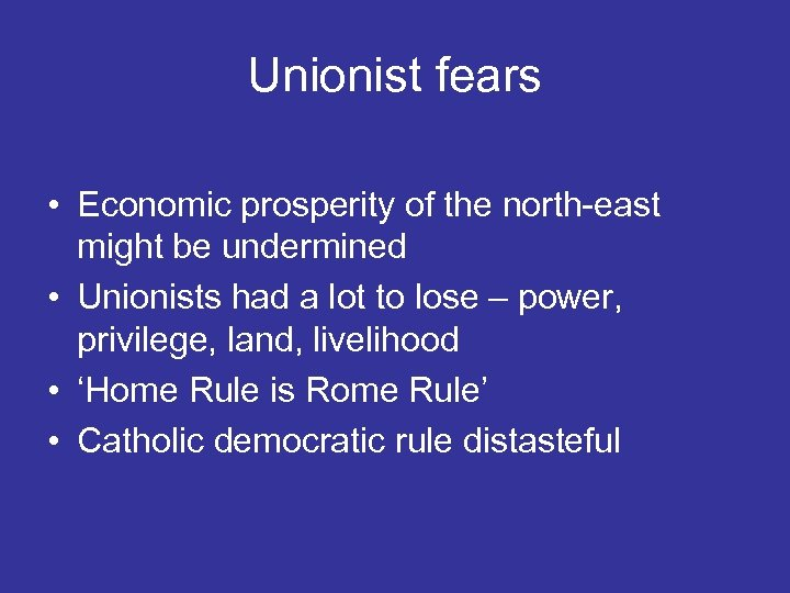 Unionist fears • Economic prosperity of the north-east might be undermined • Unionists had