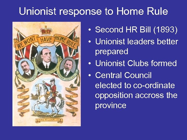 Unionist response to Home Rule • Second HR Bill (1893) • Unionist leaders better