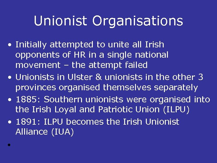 Unionist Organisations • Initially attempted to unite all Irish opponents of HR in a