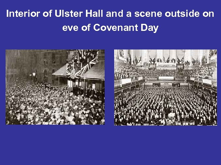 Interior of Ulster Hall and a scene outside on eve of Covenant Day