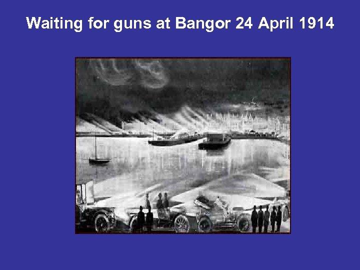 Waiting for guns at Bangor 24 April 1914