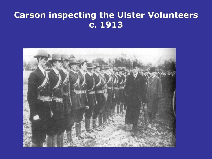 Carson inspecting the Ulster Volunteers c. 1913