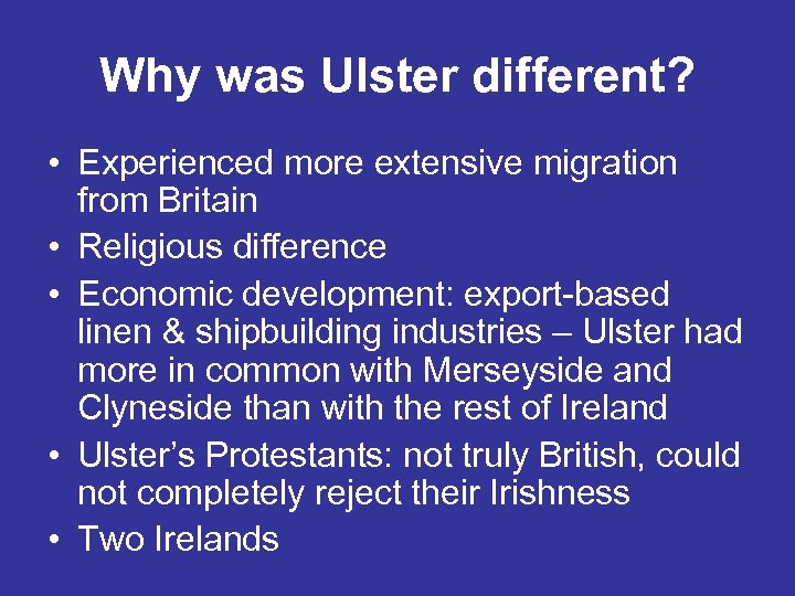 Why was Ulster different? • Experienced more extensive migration from Britain • Religious difference