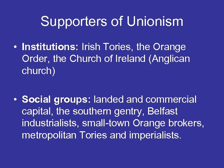 Supporters of Unionism • Institutions: Irish Tories, the Orange Order, the Church of Ireland