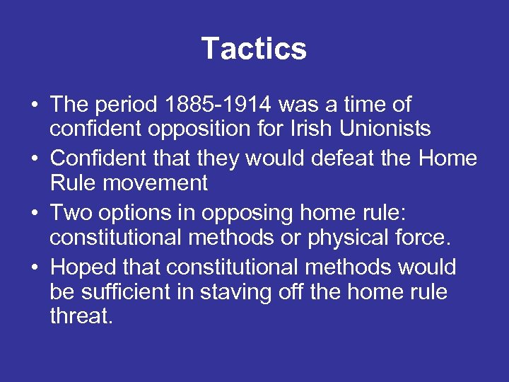Tactics • The period 1885 -1914 was a time of confident opposition for Irish