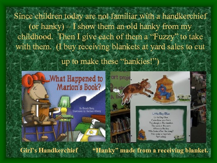 Since children today are not familiar with a handkerchief (or hanky) – I show