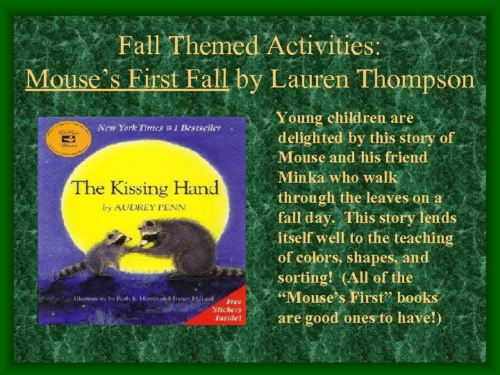 Fall Themed Activities: Mouse's First Fall by Lauren Thompson Young children are delighted by