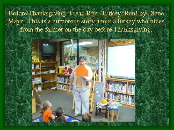 Before Thanksgiving, I read Run, Turkey, Run! by Diane Mayr. This is a humorous