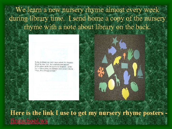 We learn a new nursery rhyme almost every week during library time. I send