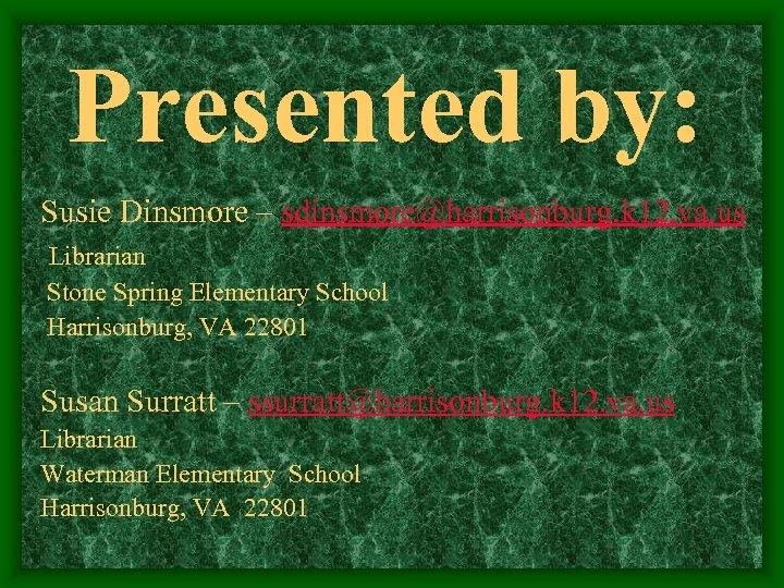 Presented by: Susie Dinsmore – sdinsmore@harrisonburg. k 12. va. us Librarian Stone Spring Elementary