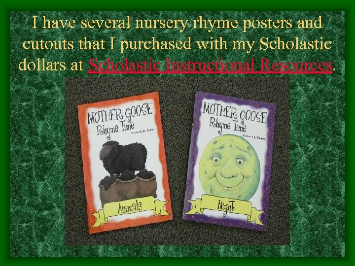 I have several nursery rhyme posters and cutouts that I purchased with my Scholastic