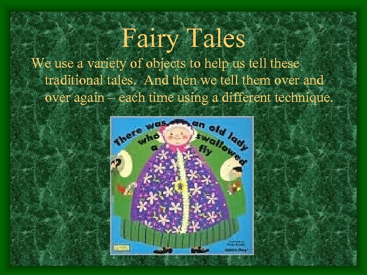 Fairy Tales We use a variety of objects to help us tell these traditional