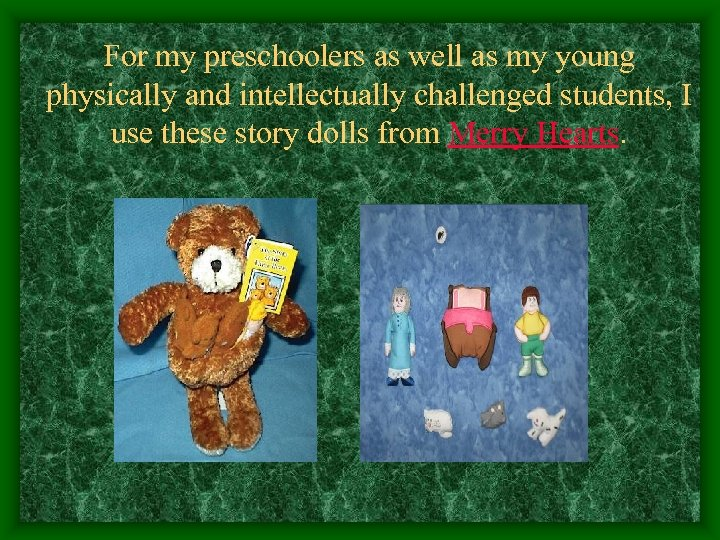 For my preschoolers as well as my young physically and intellectually challenged students, I