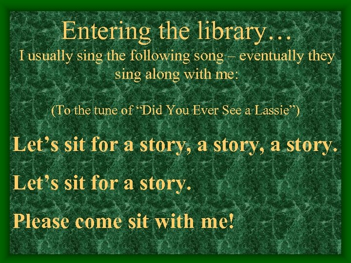 Entering the library… I usually sing the following song – eventually they sing along