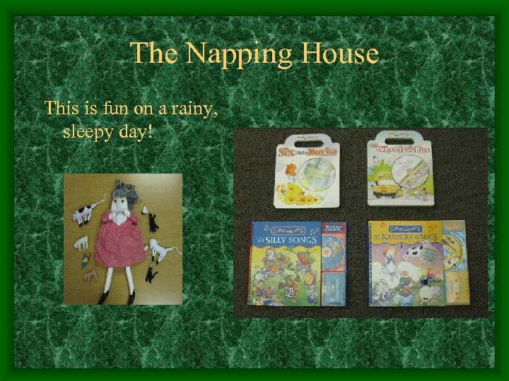 The Napping House This is fun on a rainy, sleepy day!