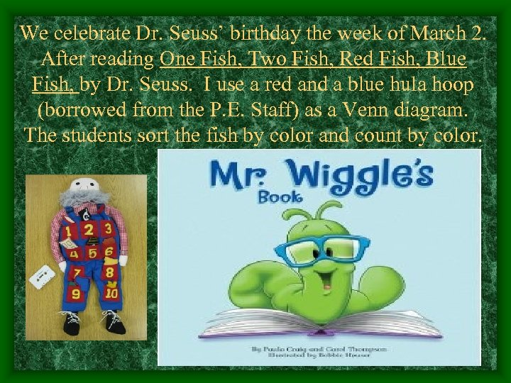 We celebrate Dr. Seuss' birthday the week of March 2. After reading One Fish,