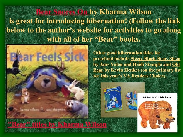 Bear Snores On by Kharma Wilson is great for introducing hibernation! (Follow the link