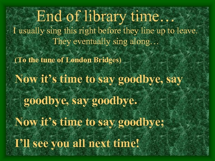 End of library time… I usually sing this right before they line up to