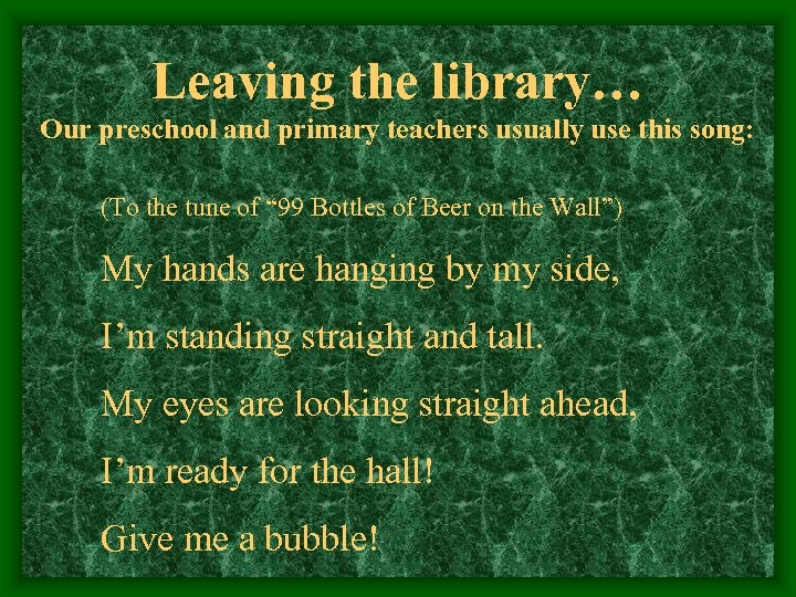 Leaving the library… Our preschool and primary teachers usually use this song: (To the