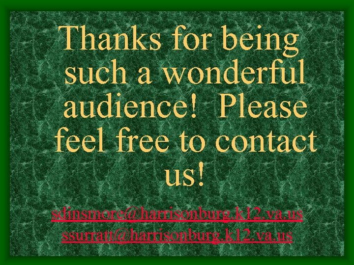 Thanks for being such a wonderful audience! Please feel free to contact us! sdinsmore@harrisonburg.